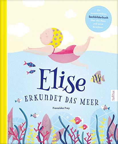 Elise erkundet das Meer: Eine fantastische Geschichte zum vorlesen mit vielen zusätzlichen Sachinformationen über das Meer und seine Bewohner   mit kindgerechten Tipps zum Schutz der Meere