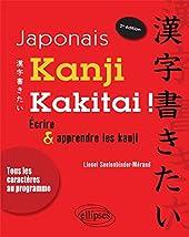Japonais Kanji Kakitai ! Ecrire & Apprendre les Kanji Tous les Caractères au Programme de Lionel Seelenbinder-Mérand
