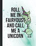 ROLL ME IN FAIRYDUST AND CALL ME A UNICORN: Unicorn Gift For Kids ! Wide college ruled composition notebook for jotting down notes or daily exercises ... Cute design for preschool , Back to school