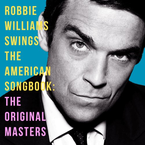 The Original Masters Robbie Williams Swings The Great American Songbook
