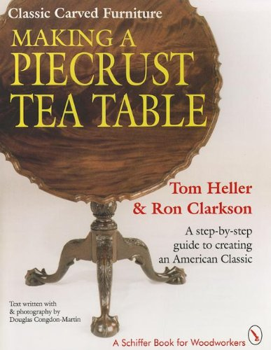 Heller, T: Classic Carved Furniture: Making a Piecrust Tea Table (A Schiffer Book for Woodcarvers)