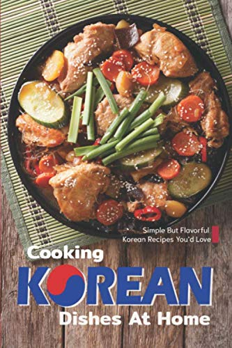 Download Cooking Korean Dishes at Home: Simple but Flavorful Korean Recipes You'd Love