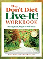The Don't Diet, Live-It! Workbook: Healing Food, Weight and Body Issues