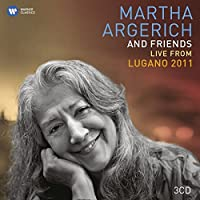 Martha Argerich and Friends - Live from Lugano Festival 2011 by Martha Argerich (2012-06-11)
