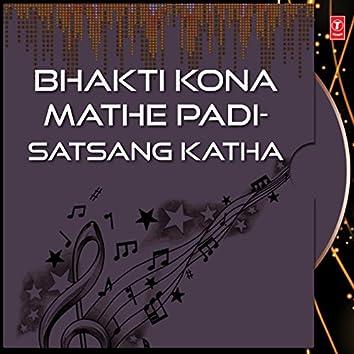 Bhakti Kona Mathe Padi-Satsang Katha