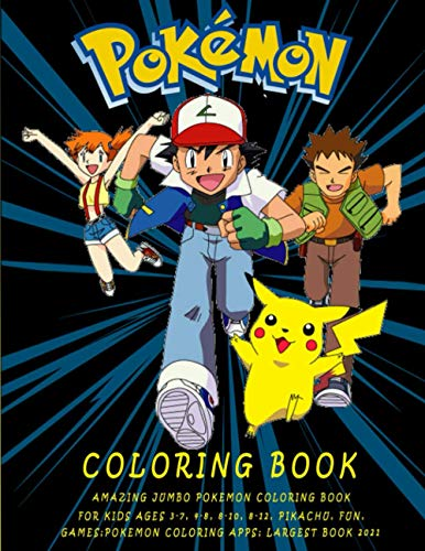 Pokemon Coloring Book Amazing Jumbo Pokemon Coloring Book For Kids: Ages 3-7, 4-8, 8-10, 8-12, Pikachu, Fun,gifts; games;pokemon coloring apps; ... Books For adults) (Pokémon Coloring book)