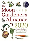 The Moon Gardener s Almanac: A Lunar Calendar to Help You Get the Best From Your Garden: 2020