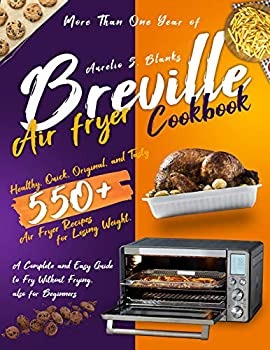 Breville Air Fryer Cookbook  More Than One Year of Healthy Quick Original and Tasty 550+ Air Fryer Recipes for Losing Weight A Complete and Easy Guide to Fry Without Frying also for Beginners