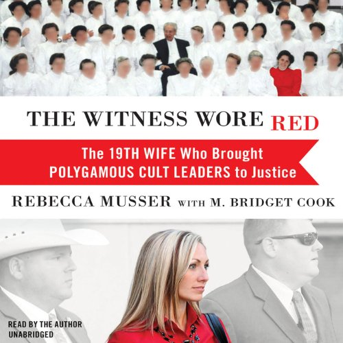 The Witness Wore Red     The 19th Wife Who Brought Polygamous Cult Leaders to Justice              By:                                                                                                                                 Rebecca Musser,                                                                                        M. Bridget Cook                               Narrated by:                                                                                                                                 Rebecca Musser                      Length: 14 hrs and 5 mins     918 ratings     Overall 4.5