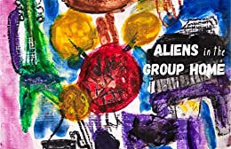 Aliens in the Group Home (Cow Tipping Press Book 14) by [Various Authors]