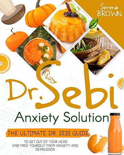 Dr Sebi Anxiety Solution The Ultimate Dr Sebi Guide to Get Out of Your Head and Free Yourself product image