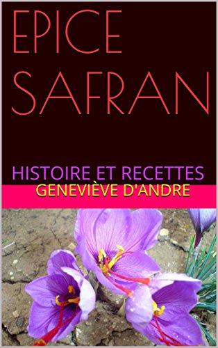EPICE SAFRAN: HISTOIRE ET RECETTES