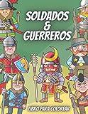 Soldados & Guerreros Libro Para Colorear: Guerreros De Diferentes épocas Para Niños De 4 a 10 Años - 19 Páginas Para Colorear Con Patrones De Color En Cada Página (libros para colorear)