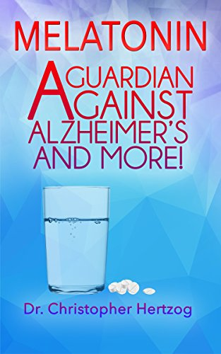 Melatonin: A Guardian against Alzheimer's and more! (English Edition)