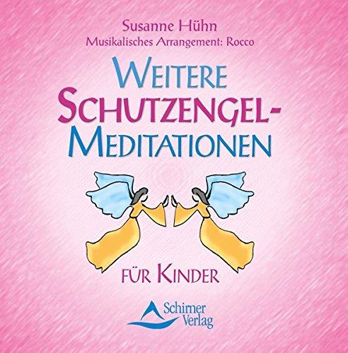 Weitere Schutzengel-Reisen: Phantasiereisen für Kinder. Schutzengel-Meditation für Kinder