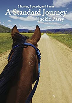 A Standard Journey: 5 horses, 2 people, and 1 tent by [Jackie Parry]