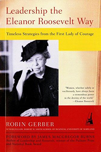 Leadership the Eleanor Roosevelt Way: Timeless Strategies...