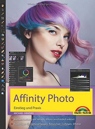 Affinity Photo Einstieg und Praxis für Windows Version - Die Anleitung Schritt für Schritt zum perfekten Bild