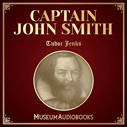 Captain John Smith                   By:                                                                                                                                 Tudor Jenks                               Narrated by:                                                                                                                                 Ellis Freeman                      Length: 4 hrs and 28 mins     Not rated yet     Overall 0.0
