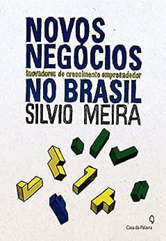 Novos negócios inovadores de crescimento empreendedor no Brasil por [Silvio Meira]