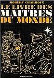 Le livre des maitres du monde. - P., Laffont, 1969