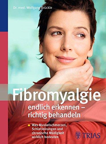 Fibromyalgie endlich erkennen - richtig behandeln: Was Muskelschmerzen, Schlafstörungen und chronische Müdigkeit wirklich bedeuten