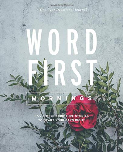 Word First Mornings: 365 Simple Scripture Studies to Start Your Days Right (A One-Year Devotional Journal, Band 1)