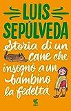 Storia di un cane che insegnò a un bambino la fedeltà (Tascabili Guanda....