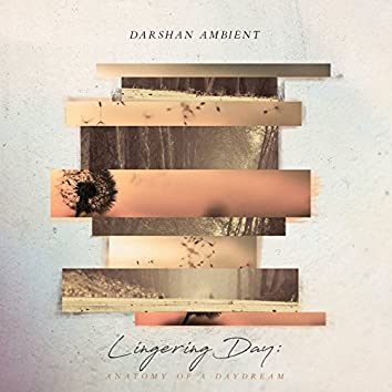 Lingering Day: Anatomy of a Daydream