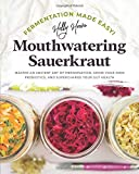 Fermentation Made Easy! Mouthwatering Sauerkraut: Master an Ancient Art of Preservation, Grow Your...