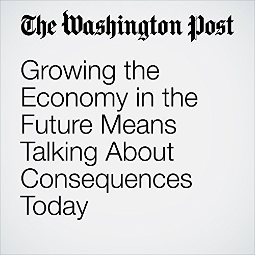 Growing the Economy in the Future Means Talking About Consequences Today copertina