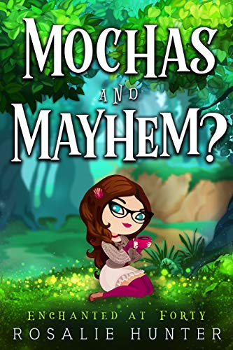 Mochas and Mayhem?: A Cozy Paranormal Midlife Romance (Enchanted at Forty Book 2)