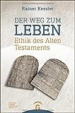 Der Weg zum Leben: Ethik des Alten Testaments - Rainer Kessler