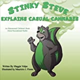 Stinky Steve Explains Casual Cannabis: An Educational Children's Book about (Volume 5)