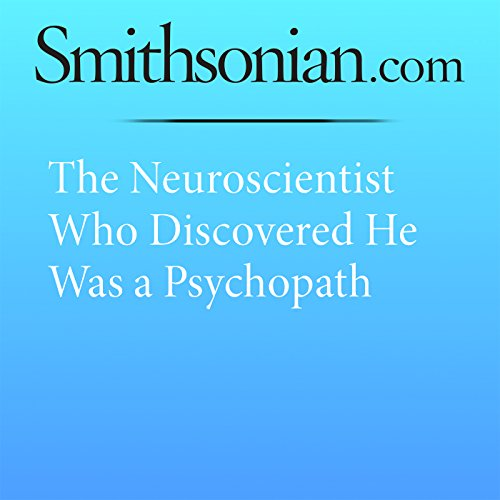 The Neuroscientist Who Discovered He Was a Psychopath audiobook cover art