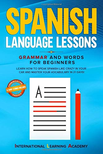 Compare Textbook Prices for Spanish Language Lessons: Grammar and Words for Beginners. Learn How to Speak Spanish Like Crazy in Your Car and Master Your Vocabulary in 21 Days! Pronunciation, Phrases & Short Stories Included  ISBN 9798603729121 by Academy, International Learning