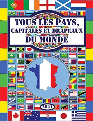 Tous les pays, capitales et drapeaux du monde: (Guide des Drapeaux)