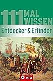 Entdecker & Erfinder (111 mal Wissen). Berühmte Personen und ihre Erfindungen / Entdeckungen. Von der Antike bis heute - Iris Hammelmann