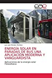 ENERGÍA SOLAR EN PARADAS DE BUS UNA APLICACIÓN MODERNA Y VANGUARDISTA: Aplicaciones de la energía solar Fotovoltaica