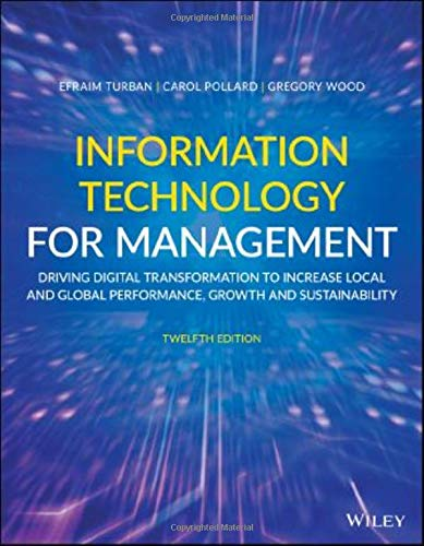 Compare Textbook Prices for Information Technology for Management: Driving Digital Transformation to Increase Local and Global Performance, Growth and Sustainability 12 Edition ISBN 9781119702900 by Turban, Efraim,Pollard, Carol,Wood, Gregory