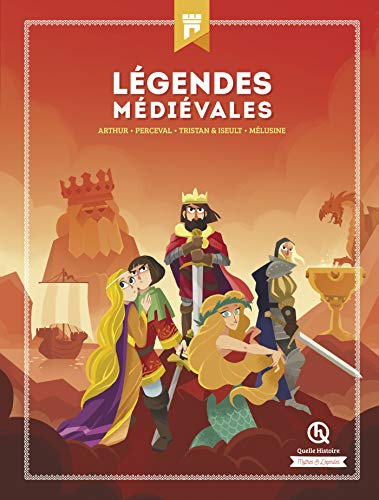 Légendes médiévales: Arthur - Perceval - Tristan & Iseult - Mélusine