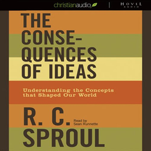 The Consequences of Ideas     Understanding the Concepts that Shaped Our World              By:                                                                                                                                 R. C. Sproul                               Narrated by:                                                                                                                                 Sean Runnette                      Length: 7 hrs and 21 mins     128 ratings     Overall 4.5