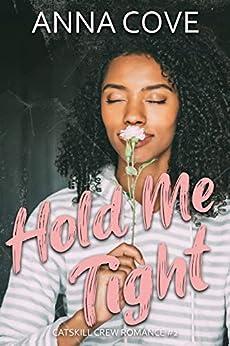 Hold Me Tight (Catskill Crew Romance Book 2) by [Anna Cove]