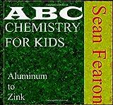 ABC chemistry for kids: Aluminum to Zinc