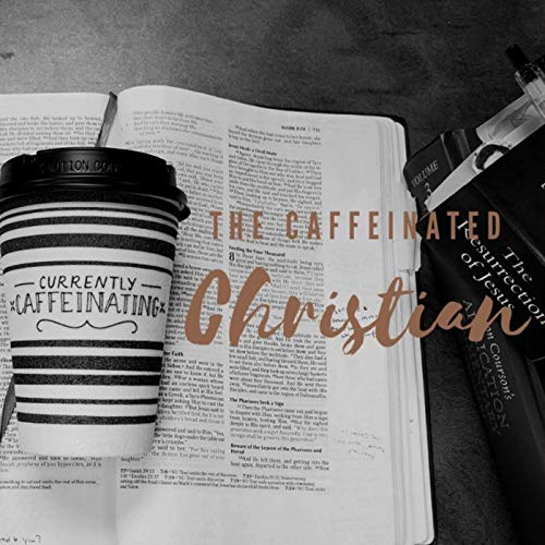 The Caffeinated Christian Podcast By The Caffeinated Christian cover art