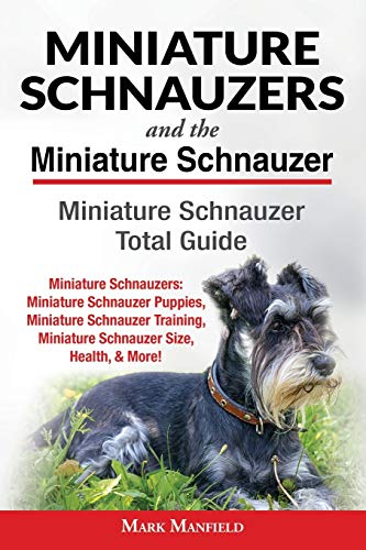 Compare Textbook Prices for Miniature Schnauzers And the Miniature Schnauzer: Miniature Schnauzer Total Guide: Miniature Schnauzers: Miniature Schnauzer Puppies, Miniature ... Miniature Schnauzer Size, Health, & More  ISBN 9781911355731 by Manfield, Mark