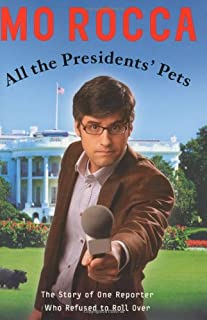 All the Presidents' Pets: The Story of One Reporter Who Refused to Roll Over