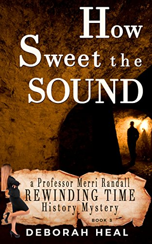 Book: How Sweet the Sound - an inspirational novel of history, mystery & romance (The Rewinding Time Series Book 3) by Deborah Heal