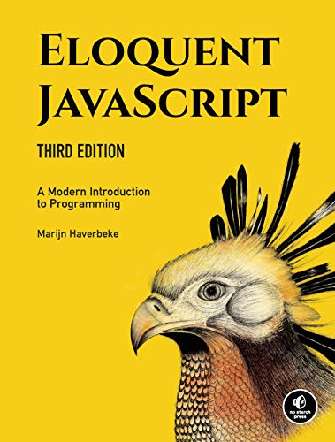 Eloquent JavaScript, 3rd Edition: A Modern Introduction to Programming by [Marijn Haverbeke]