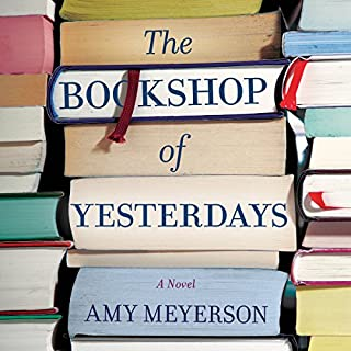 The Bookshop of Yesterdays                   By:                                                                                                                                 Amy Meyerson                               Narrated by:                                                                                                                                 Ann Marie Gideon                      Length: 11 hrs and 39 mins     1 rating     Overall 2.0